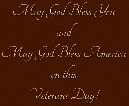 May God Bless You and May God Bless America on this Veterans Day!