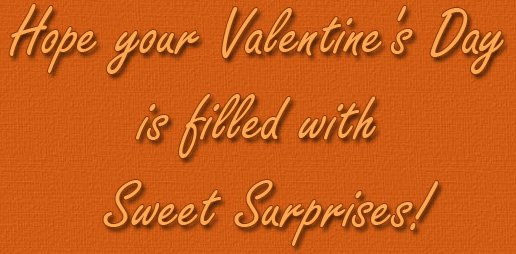 Hope your Valentine's Day is filled with Sweet Surprises!