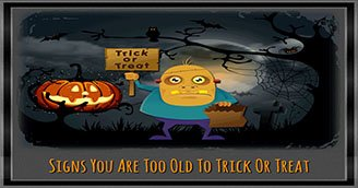 Signs You Are Too Old To Trick Or Treat